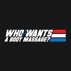 WHO WANTS A BODY MASSAGE? T-Shirt - Gi Joe T-Shirt is $14 today at TeePublic!