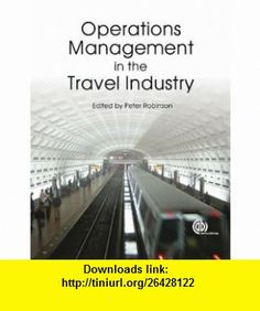Operations Management in the Travel Industry (9781845935030) Peter Robinson , ISBN-10: 1845935039  , ISBN-13: 978-1845935030 ,  , tutorials , pdf , ebook , torrent , downloads , rapidshare , filesonic , hotfile , megaupload , fileserve