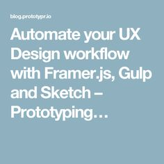 Automate your UX Design workflow with Framer.js, Gulp and Sketch – Prototyping…