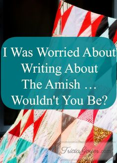 I can't tell you how worried I was when I sat down to write my Amish novels. I'd written many historical novels, but it's different writing about contemporary people who are living a very unique lifestyle. Everyone has a concept of what it means to be Amish, but how true are our stereotypes? The more I met Amish friends and got to know their lifestyle and heart, I discovered stereotypes just scratch the surface.