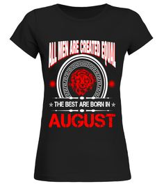 The Best Are Born In August   leo zodiac  T Shirt birthday gift  Funny Human Rights T-shirt, Best Human Rights T-shirt