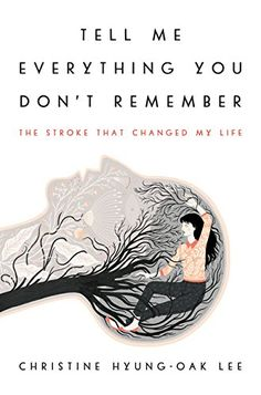 The featured book for June is Tell Me Everything You Don't Remember: The Stroke That Changed My Life by Christine Hyung-Oak Lee.