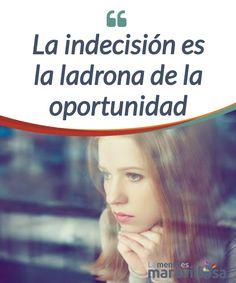 La indecisión es la ladrona de la oportunidad   Es bueno dudar y #escoger entre varias opciones, pero en ocasiones la #indecisión nos hace perder una #oportunidad que nunca más tendremos.  #Emociones