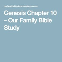 Genesis Chapter 10 – Our Family Bible Study