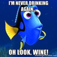 dory meme  - i'm never drinking again... oh look, wine!