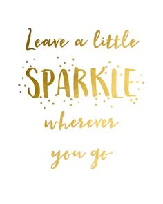 LEAVE A LITTLE SPARKLE WHEREVER YOU GO PRINTABLE ART  HOW IT WORKS  1. Purchase and pay for the item 2. After a few minutes you will be able