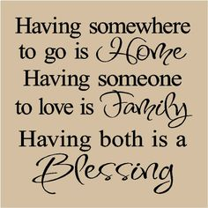 T03- Having somewhere to go is Home, Having someone to love is Family, Having both is a Blessing 12x12 vinyl decals words quote stickers. $7.99, via Etsy.
