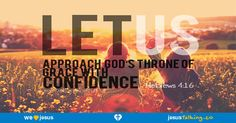 Let us therefore draw near with boldness to the throne of grace, that we may receive mercy, and may find grace for help in time of need. - Hebrews 4:16 found @ http://JesusTalking.co/hebrews-4-16/?utm_source=JesusTalking%20%40%20Pinterest&utm_medium=Pin&utm_term=Hebrews%204%3A16&utm_content=Share%20Image%203&utm_campaign=Verse%3A%20Hebrews%204%3A16