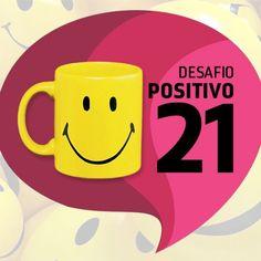 Desafio Positivo21 - Criando uma postura vencedora em 21 dias  Post + Vídeo: http://patypegorin.net/desafio/