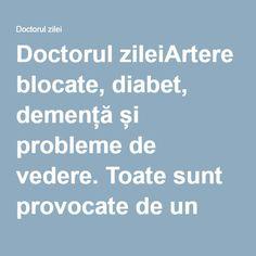 """Doctorul zileiArtere blocate, diabet, demență și probleme de vedere. Toate sunt provocate de un """"ucigaș tăcut"""" - Doctorul zilei Diabetes, Health Fitness, Medicine, Fitness, Health And Fitness"""
