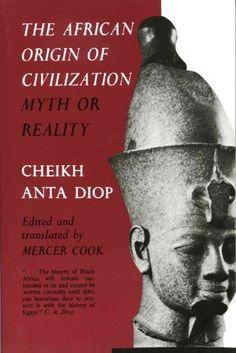 The African Origin of Civilization: Myth or Reality by Cheikh Anta Diop, http://www.amazon.com/dp/B009N30PVO/ref=cm_sw_r_pi_dp_C-g4qb0FA4R0Z
