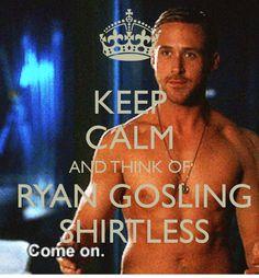 Ryan Gosling Shirtless | KEEP CALM AND THINK OF RYAN GOSLING SHIRTLESS - KEEP CALM AND CARRY ON ...