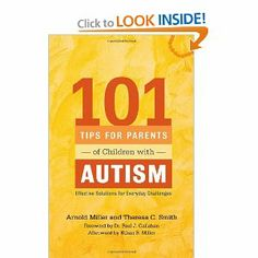 101 Tips for Parents of Children with Autism: Effective Solutions for Everyday Challenges:   Based on the principles of the Miller Method, this book is filled with effective tips for solving behavioral issues promptly in day-to-day situations. Miller's insights, compiled here and expanded upon by Theresa Smith, are based on an understanding of the cognitive and sensory needs of children with autism and how this can underlie certain disordered behaviors. This practical how-to guide will....