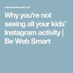 Why you're not seeing all your kids' Instagram activity | Be Web Smart