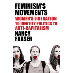 Fortunes of Feminism: From Women's Liberation to Identity Politics to Anti-Capitalism: Nancy Fraser: 9781844679843: Amazon.com: Books