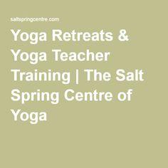 A Sanctuary for Body & Soul - Salt Spring Centre of Yoga Yoga Teacher Training, Yoga Retreat, Vancouver, Centre, Salt, Spring, Salts