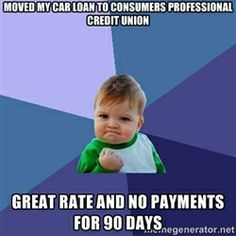 Success Kid - Moved my car loan to Consumers Professional Credit Union Great rate and No payments for 90 days