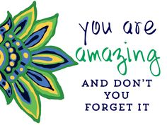 Mixed Bag Designs Inspirational Quote - you are amazing and don't you forget it!  Quote of the Day