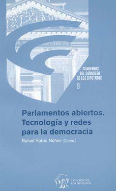 Parlamentos abiertos : tecnología y redes para la democracia / Rafael Rubio Núñez (coord.), 2014