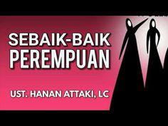 Untukmu... Wahai Ukhti   Sebaik-baik Perempuan - Ust. Hanan Attaki, Lc - YouTube