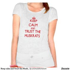 Keep calm and Trust the Muskrats T Shirts