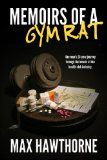 Free Kindle Book -   MEMOIRS OF A GYM RAT - sex, drugs and barbell curls: a hilarious survival guide to the health club industry.