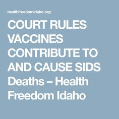 COURT RULES VACCINES CONTRIBUTE TO AND CAUSE SIDS Deaths – Health Freedom Idaho