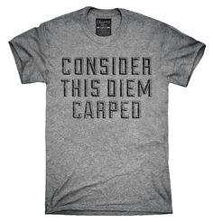 f40fdc297 Consider This Diem Carped Shirt, Hoodies, Tanktops Great T Shirts, Cute  Shirts,