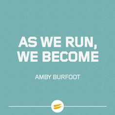 """""""As we run, we become."""" - Amby Burfoot"""