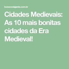 Cidades Medievais: As 10 mais bonitas cidades da Era Medieval!