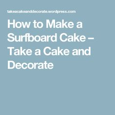 How to Make a Surfboard Cake – Take a Cake and Decorate