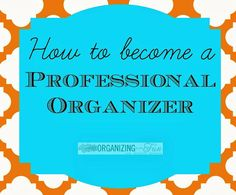 How to become a Pro. Organizwer, Have you ever thought about becoming a professional organizer? Here is how to get started! Business Organization, Life Organization, Professional Organizing Tips, Professional Organizers, Organising Tips, Organizing Ideas, How To Become, How To Get, How To Plan