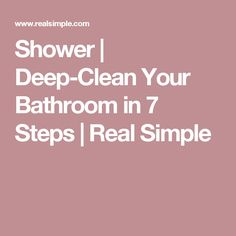 Shower | Deep-Clean Your Bathroom in 7 Steps | Real Simple