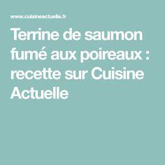 Terrine de saumon fumé aux poireaux : recette sur Cuisine Actuelle