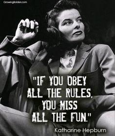 """""""Si vous obéissez à toutes les règles, vous manquez tout le plaisir."""" - Katharine Hepburn"""