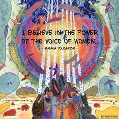 I believe in the POWER of the voice of Women - Malala Yousafzai WILD WOMAN SISTERHOOD™ #WildWomanSisterhood #womenoftheearth #wildwomanmedicine