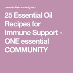 25 Essential Oil Recipes for Immune Support - ONE essential COMMUNITY