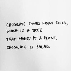 Chocolate is salad: That's flawless logic