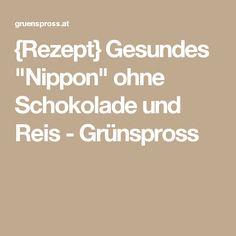 """{Rezept} Gesundes """"Nippon"""" ohne Schokolade und Reis - Grünspross"""