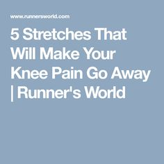 5 Stretches That Will Make Your Knee Pain Go Away | Runner's World
