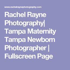 Rachel Rayne Photography  Tampa Maternity Tampa Newborn Photographer   Fullscreen Page