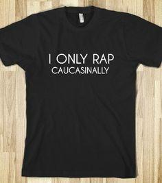 RAP CAUCASINALLY - glamfoxx.com - Skreened T-shirts, Organic Shirts, Hoodies, Kids Tees, Baby One-Pieces and Tote Bags