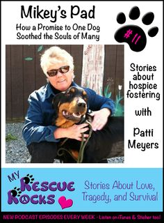 Mikey's Pad: How a Promise to One Dog Soothed the Souls of Many - Stories about hospice fostering with Patti Meyers. Listen in to this podcast at  #myrescuerocks