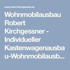 Wohnmobilausbau Robert Kirchgessner - Individueller Kastenwagenausbau-Wohnmobilausbau-Reisemobilausbau