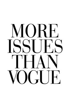 Svartvit mode poster med text, More issues than vogue, Print som snyggt matchas med andra fashion posters och texttavlor med modecitat. Words Quotes, Me Quotes, Funny Quotes, Sayings, Quotes To Frame, Hot Mess Quotes, Framed Quotes, The Words, Word Of Wisdom