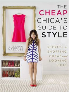The Cheap Chica's Guide to Style by Lilianna Vazquez, $25, amazon.com