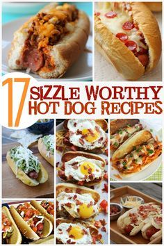 17 sizzle worthy hot dog recipes to throw on the grill this summer!