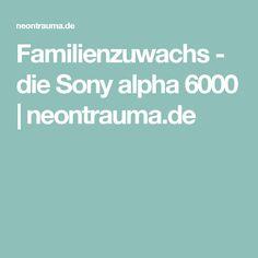 Familienzuwachs - die Sony alpha 6000 | neontrauma.de
