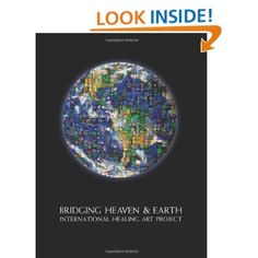 Bridging Heaven & Earth International Healing Art Project: Bridging Heaven & Earth Foundation: 9780982787793: Amazon.com: Books