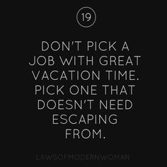 don't pick a job with great vacation time. pick one that doesn't need escaping from.